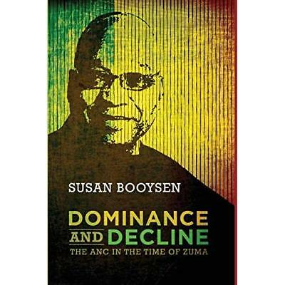 Dominance and Decline: The ANC in the Time of Zuma - Paperback NEW Susan Booysen