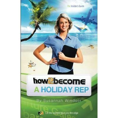 How To Become A Holiday Rep (The ULTIMATE Guide for bec - Paperback NEW Susannah