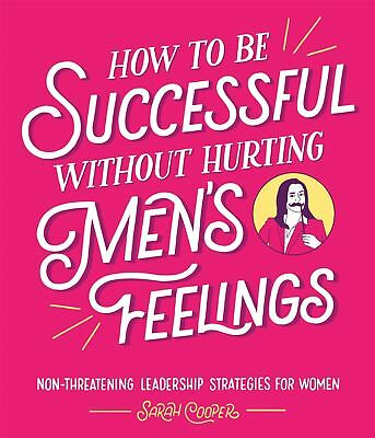 How To Be Successful Without Hurting Hombre Sentimientos por Sarah Cooper