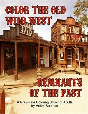 Color the Old Wild West Remnants of the Past: Grayscale Coloring Book for Adults
