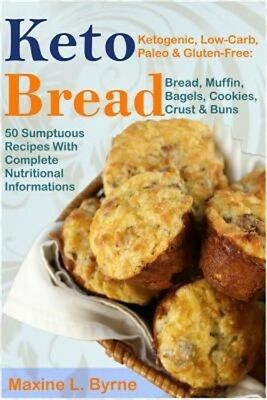 Keto Bread: Ketogenic, Low-Carb, Paleo & Gluten-Free; Bread, Muffin, Bagels, Coo