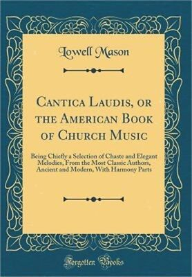 Cantica Laudis, or the American Book of Church Music: Being Chiefly a Selection