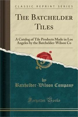 The Batchelder Tiles: A Catalog of Tile Products Made in Los Angeles by the Batc