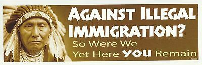 AGAINST ILLEGAL IMMIGRATION? SO WERE WE YET Novelty Bumper Sticker political