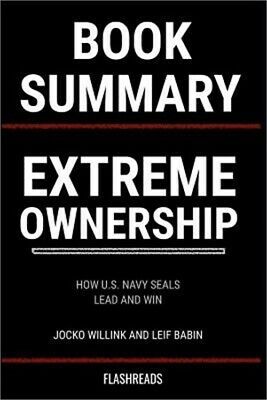 Summary: Extreme Ownership by Jocko Willink and Leif Babin: How U.S. Navy Seals