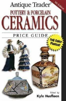Antique Trader: Antique Trader Pottery and Porcelain Ceramics Price Guide by Kyl