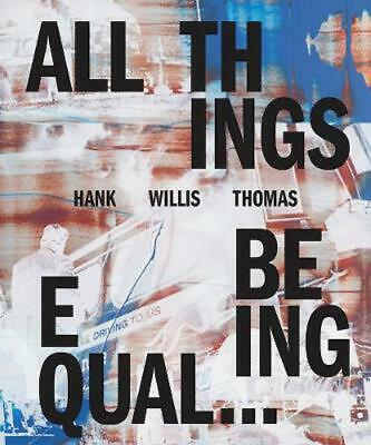 Hank Willis Thomas: All Things Being Equal by Hank Willis Thomas Hardcover Book