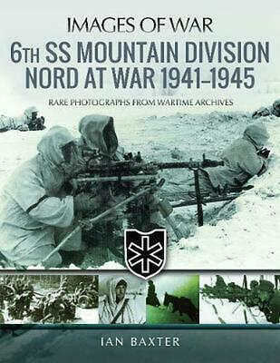 6th Ss Mountain Division Nord At War 1941-1945: Rare Photographs from Wartime Ar