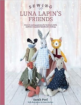 Sewing Luna Lapin's Friends: Over 20 sewing patterns for heirloom do... New Book