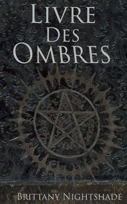 Livre des Ombres: Magie Blanche Rouge et Noire (French Edition) Brittany Nights