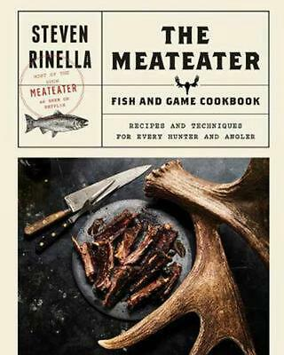 The MeatEater Fish and Game Cookbook: Recipes and Techniques for Every Hunter an