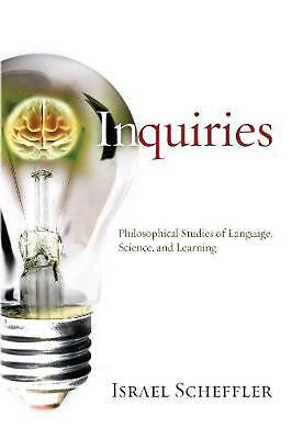 Inquiries: Philosophical Studies of Language, Science, & Learning by Israel Sche