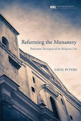 Reforming the Monastery: Protestant Theologies of the Religious Life by Greg Pet