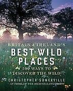 (Very Good)-Britain and Ireland's Best Wild Places: 500 Ways to Discover the Wil