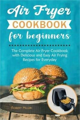 Air Fryer Cookbook for Beginners: The Complete Air Fryer Cookbook with Delicious