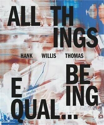 Hank Willis Thomas: All Things Being Equal (Hardback or Cased Book)