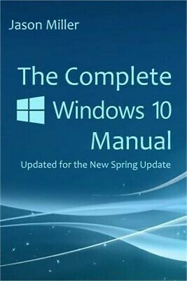 The Complete Windows 10 Manual: Updated for the New Spring Update (Paperback or