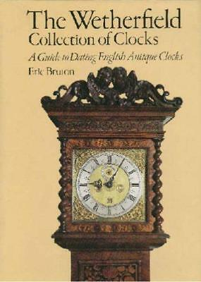 Wetherfield Collection of Clocks: Guide to Dating English Antique Clocks, Bruton