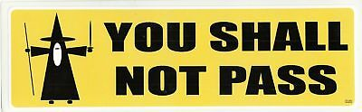 YOU SHALL NOT PASS Novelty Bumper Sticker/Decal Lord of the Rings funny