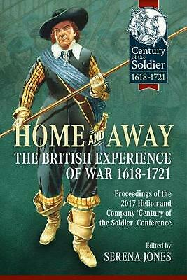 Home and Away: the British Experience of War 1618-1721: Proceedings of the 2017
