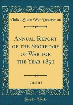 Annual Report of the Secretary of War for the Year 1891, Vol. 5 of 5 (Classic Re