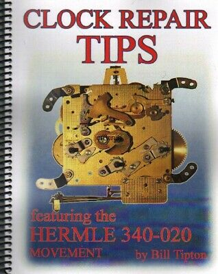 Clock Repair Tips-Featuring the Hermle 340-020 Movement, New Book! Free Ship!