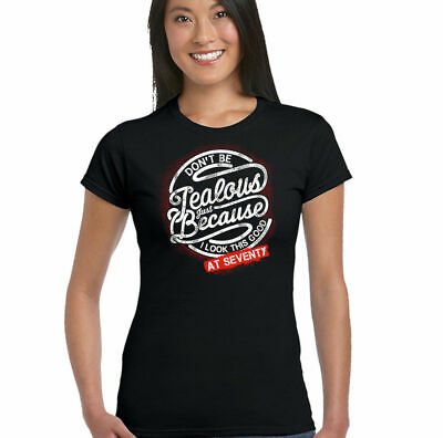 Dont Be Jealous Womens Funny 70th Birthday T Shirt Milestone Gift 70 Year