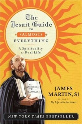 The Jesuit Guide to (Almost) Everything: A Spirituality for Real Life (Paperback