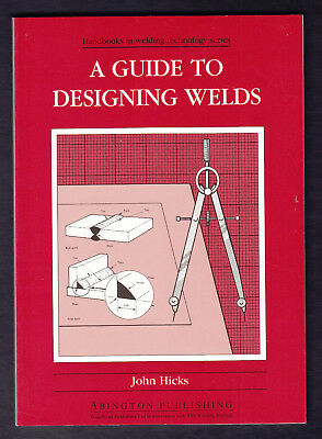 WELDING A Guide to Designing Welds by John Hicks Welding Technology Series