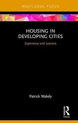 Housing in Developing Cities: Experience and Lessons by Patrick Wakely Hardcover