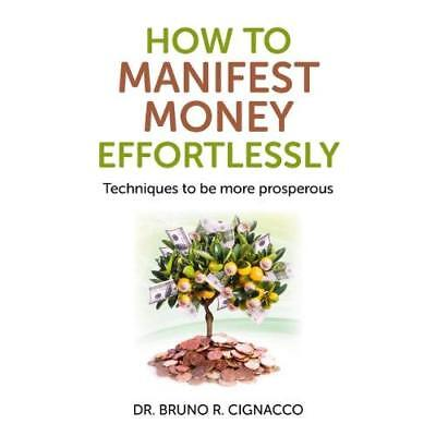 How to Manifest Money Effortlessly - Paperback NEW Bruno R. Cignac 2013-07-26