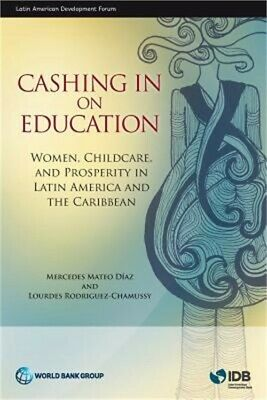 Cashing in on Education: Women, Childcare, and Prosperity in Latin America and t