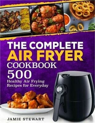The Complete Air Fryer Cookbook: 500 Healthy Air Frying Recipes for Everyday (Pa
