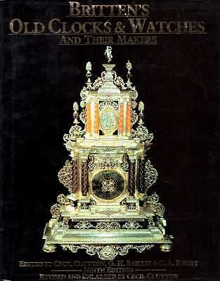 Cecil Clutton; G H Baillie; C A Ilbert BRITTEN'S OLD CLOCKS AND WATCHES AND THEI
