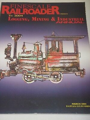 Finescale Railroader The 2004 Logging, Mining & Industrial Annual