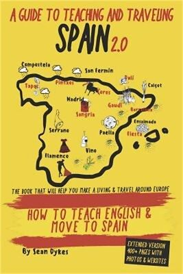 A Guide to Teaching and Traveling Spain 2019 2.0: How to Teach English and Move