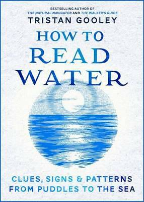 How To Read Water: Clues & Patterns from Puddles, Gooley, Tristan, New
