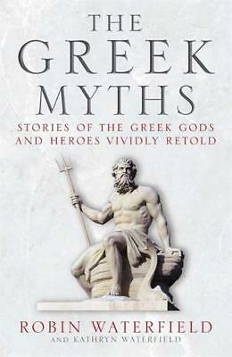 The Greek Myths: Stories of the Greek Gods and H, Waterfield, Kathryn, Waterfiel