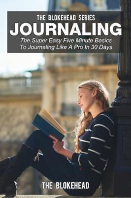 Journaling: The Super Easy Five Minute Basics to Journaling Like a Pro in 30 Day