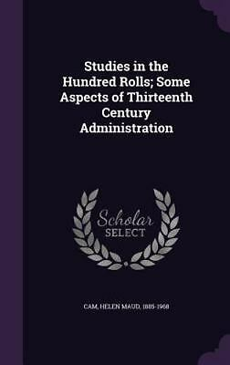 Studies in the Hundred Rolls; Some Aspects of Thirteenth Century Administration
