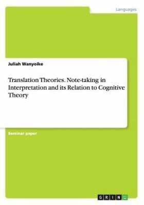 Translation Theories. Note-Taking in Interpretation and Its Relation to Cognitiv