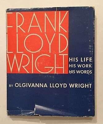FRANK LLOYD WRIGHT HIS LIFE HIS WORK HIS WORDS 1966 HC DJ 1st BY WIFE OLGIVANNA