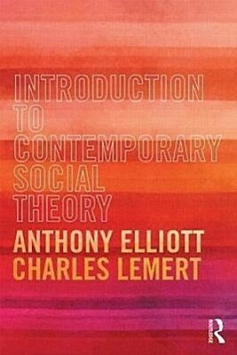 Introduction to Contemporary Social Theory ~ Anthony Elliott ~  9780415525732