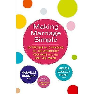 Making Marriage Simple: 10 Truths for Changing the Rela - Paperback NEW Ph.D., H