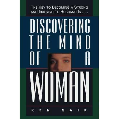 Discovering the Mind of a Woman: The Key to Becoming a  - Paperback NEW Nair, Ke