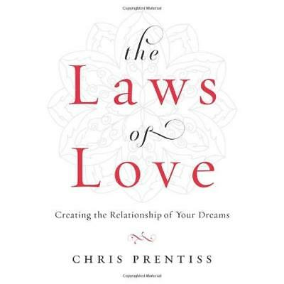 Laws Of Love: Creating the Relationships of Your Dreams - Paperback NEW Prentiss