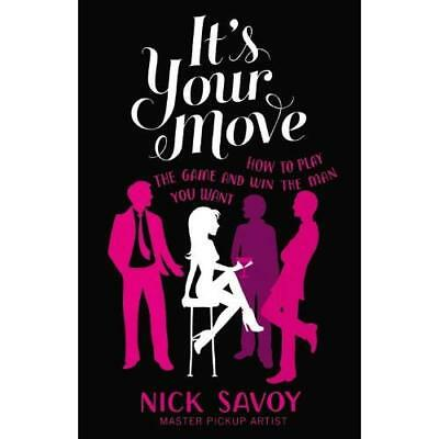 It's Your Move: How to Play the Game and Win the Man Yo - Paperback NEW Nick Sav