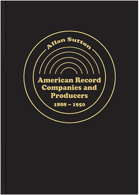 """New Book: """"american Record Companies And Producers, 1888-1950"""" By Allan Sutton"""