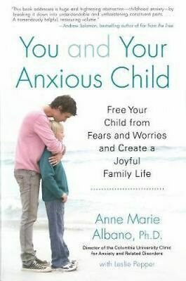 NEW You and Your Anxious Child By Albano, Anne Marie Paperback Free Shipping