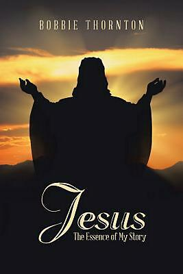 Jesus: The Essence of My Story by Bobbie Thornton Paperback Book Free Shipping!